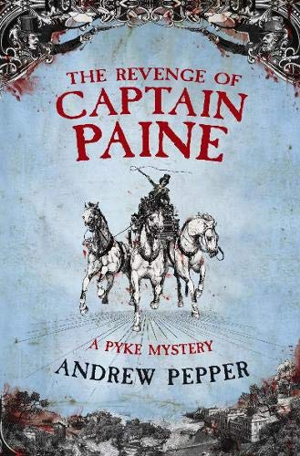 The Revenge Of Captain Paine: A Pyke Mystery By Andrew Pepper