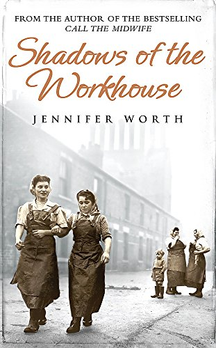 Shadows Of The Workhouse By Jennifer Worth, SRN, SCM