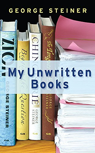 My Unwritten Books By George Steiner
