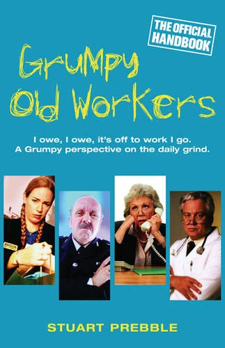 Grumpy Old Workers: The Official Handbook By Stuart Prebble