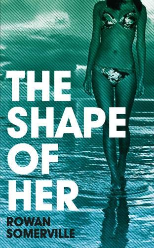The Shape of Her By Rowan Somerville
