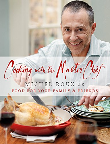 Cooking with the Masterchef: Food for Your Family and Friends by Michel Roux, Jr.