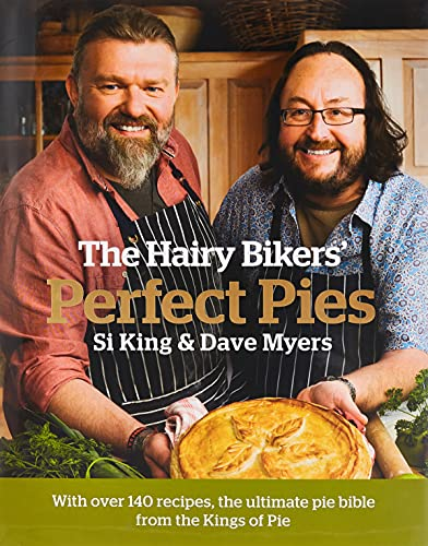 The Hairy Bikers' Perfect Pies: The Ultimate Pie Bible from the Kings of Pies By Si King