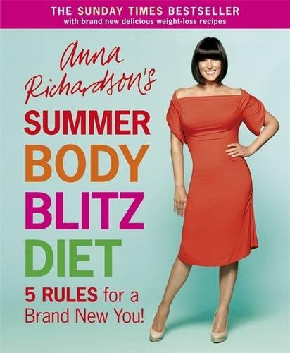 Anna Richardson's Summer Body Blitz Diet: Five Rules for a Brand New You by Anna Richardson