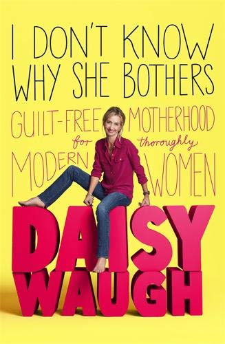 I Don't Know Why She Bothers By Daisy Waugh