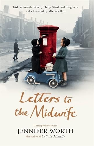 Letters to the Midwife: Correspondence with Jennifer Worth, the Author of Call the Midwife by Jennifer Worth