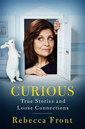 Curious: True Stories and Loose Connections by Rebecca Front