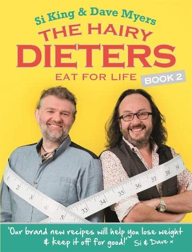The Hairy Dieters Eat for Life: How to Love Food, Lose Weight and Keep it Off for Good! (Hairy Bikers) By Hairy Bikers