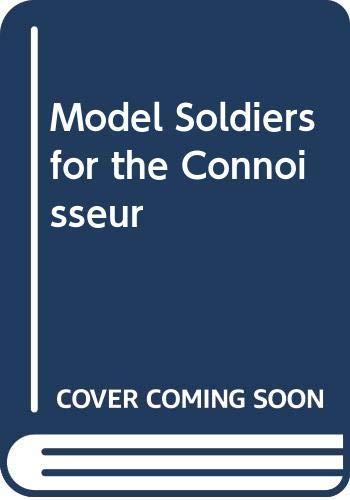 Model Soldiers for the Connoisseur By John G. Garratt