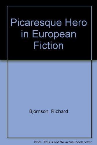 Picaresque Hero in European Fiction By Richard Bjornson