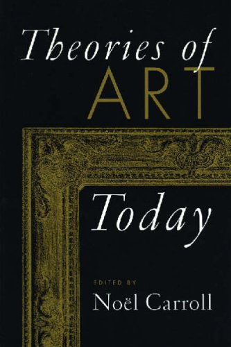 Theories of Art Today By Noel Carroll