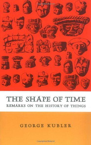 The Shape of Time by George Kubler