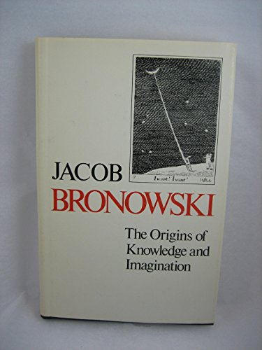 Origins of Knowledge and Imagination By Jacob Bronowski