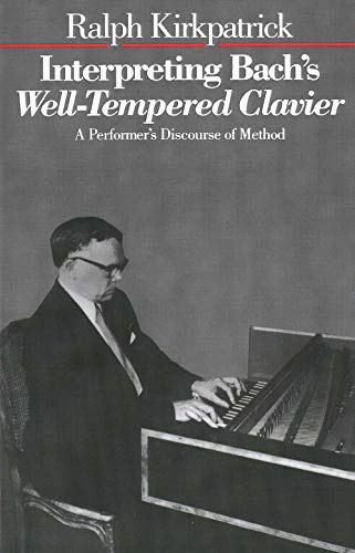 Interpreting Bach's Well-Tempered Clavier: A Performer's Discourse of Method by Ralph Kirkpatrick
