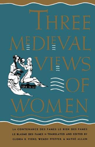 Three Medieval Views of Women: La Contenance des Fames, le Bien des Fames, le Blasme des Fames by Gloria K. Fiero
