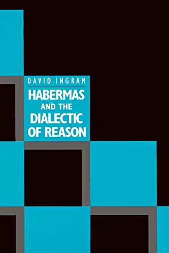 Habermas and the Dialectic of Reason By David Ingram