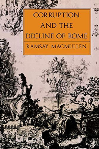 Corruption and the Decline of Rome By Ramsay MacMullen