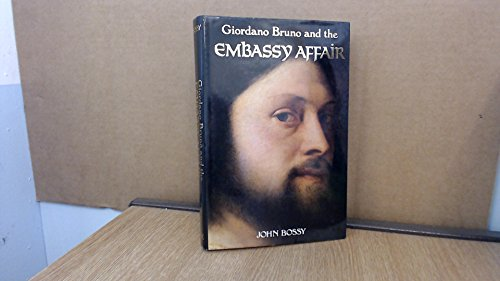 Giordano Bruno and the Embassy Affair By John Bossy