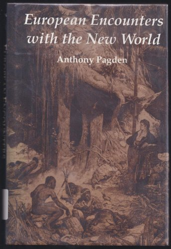 European Encounters with the New World By A. R. Pagden