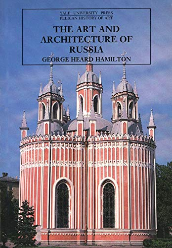 The Art and Architecture of Russia: Third Edition (The Yale University Press Pelican History of Art Series) By George Heard Hamilton