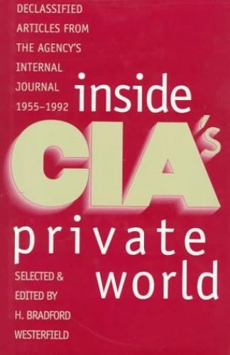 Inside CIA's Private World By H. Bradford Westerfield