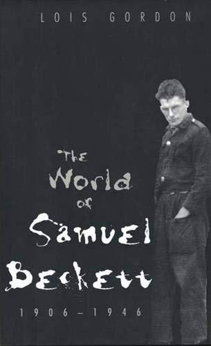 The World of Samuel Beckett 1906-1946 By Lois Gordon