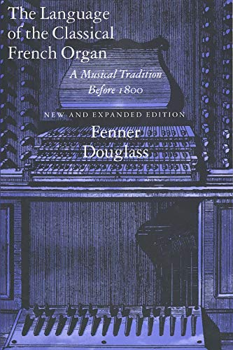The Language of the Classical French Organ By Fenner Douglass