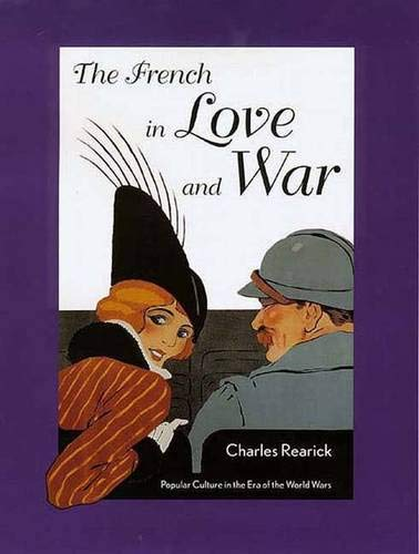 The French in Love and War By Charles Rearick