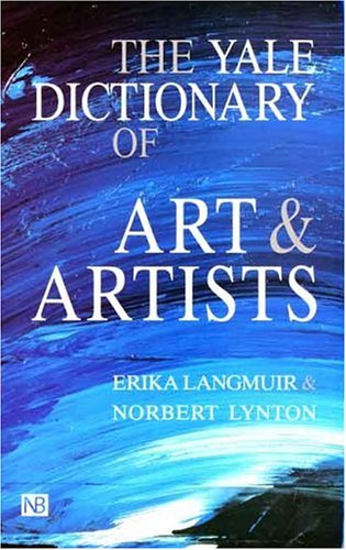 The Yale Dictionary of Art and Artists By Erika Langmuir