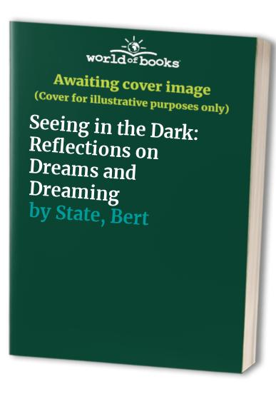 Seeing in the Dark By Bert O. States