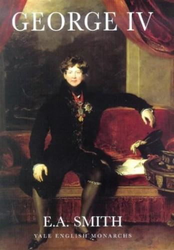 George IV By E. A. Smith