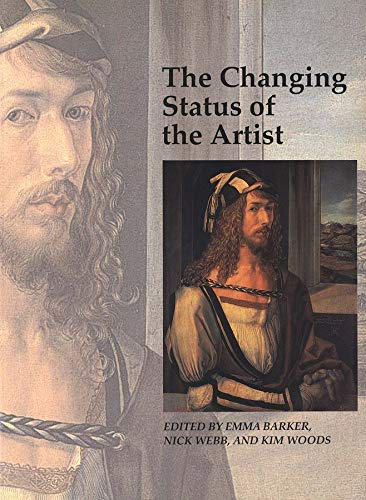The Changing Status of the Artist (Art and Its Histories Series) Edited by Emma Barker
