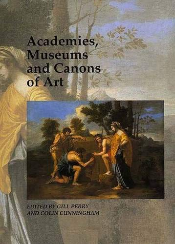 Academies, Museums and Canons of Art By Edited by Gillian Perry