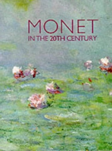 Monet in the 20th Century By Paul Hayes Tucker