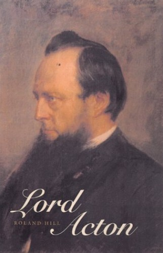 Lord Acton By Roland Hill