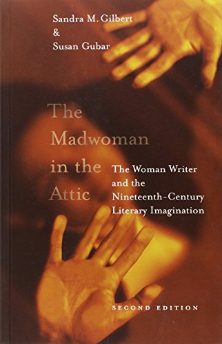 The Madwoman in the Attic: The Woman Writer and the Nineteenth-century Literacy Imagination By Sandra M. Gilbert
