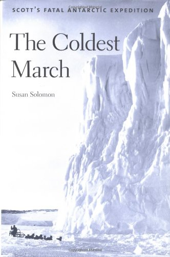 The Coldest March: Scott's Fatal Antarctic Expedition By Susan Solomon