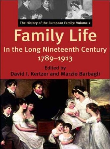Family Life in the Long Nineteenth Century, 1789-1913 By Edited by David I. Kertzer