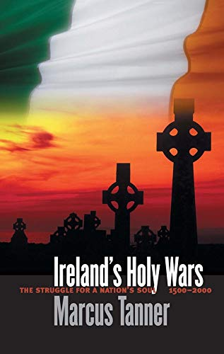 Ireland's Holy Wars: The Struggle for a Nation's Soul, 1500-2000 (Yale Nota Bene) By Marcus Tanner