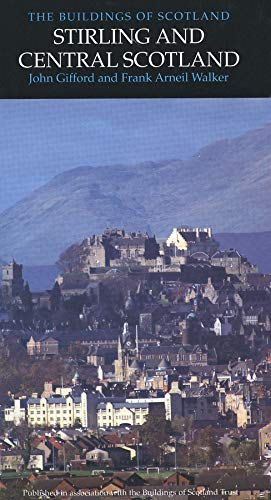 Stirling and Central Scotland (Pevsner Architectural Guides: Buildings of Scotland) By John Gifford