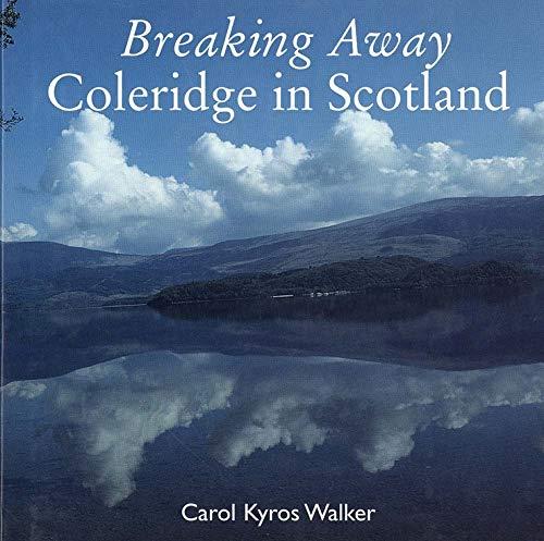 Breaking Away: Coleridge in Scotland by Samuel Taylor Coleridge