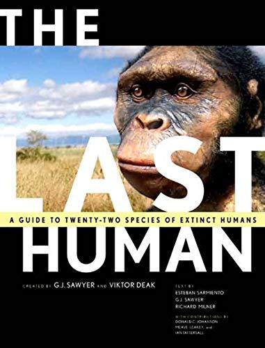The Last Human: A Guide to Twenty Species of Extinct Human Ancestors By Esteban Sarmiento