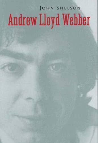Andrew Lloyd Webber By John Snelson (Editor of Publications, Royal Opera House, Covent Garden)