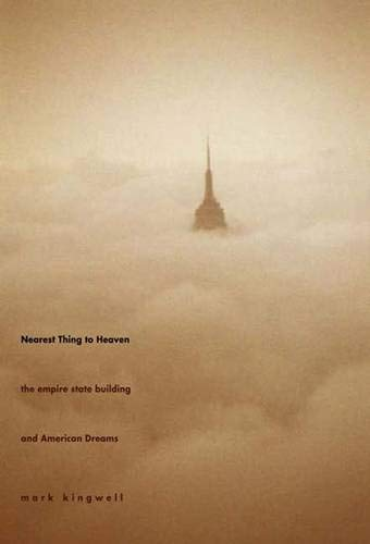 Nearest Thing to Heaven: The Empire State Building and American Dreams (Icons of America) By Mark Kingwell