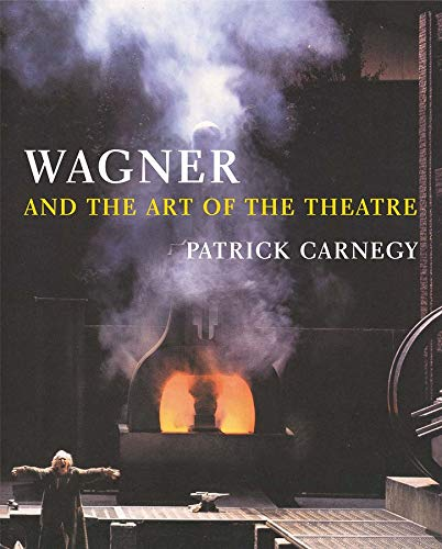 Wagner and the Art of the Theatre von Patrick Carnegy