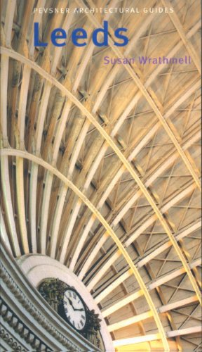 Leeds: Pevsner City Guide (Pevsner Architectural Guides: City Guides) By Susan Wrathmell