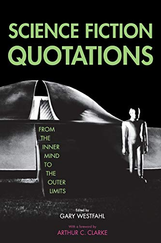 Science Fiction Quotations By Edited by Gary Westfahl