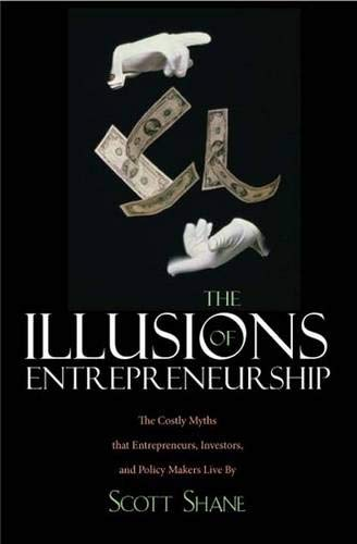The Illusions of Entrepreneurship By Scott Shane