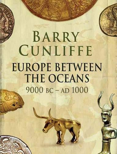 Europe Between the Oceans: 9000 BC to AD 1000 by Sir Barry Cunliffe