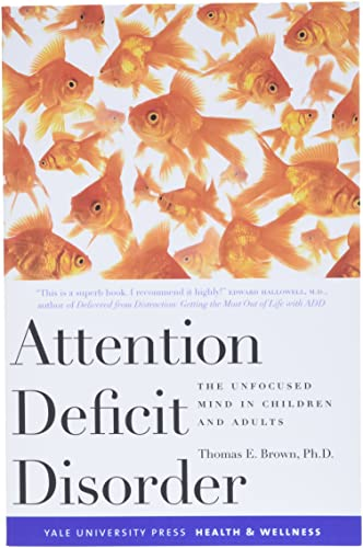 Attention Deficit Disorder: The Unfocused Mind in Children and Adults (Yale University Press Health & Wellness) By Thomas E. Brown